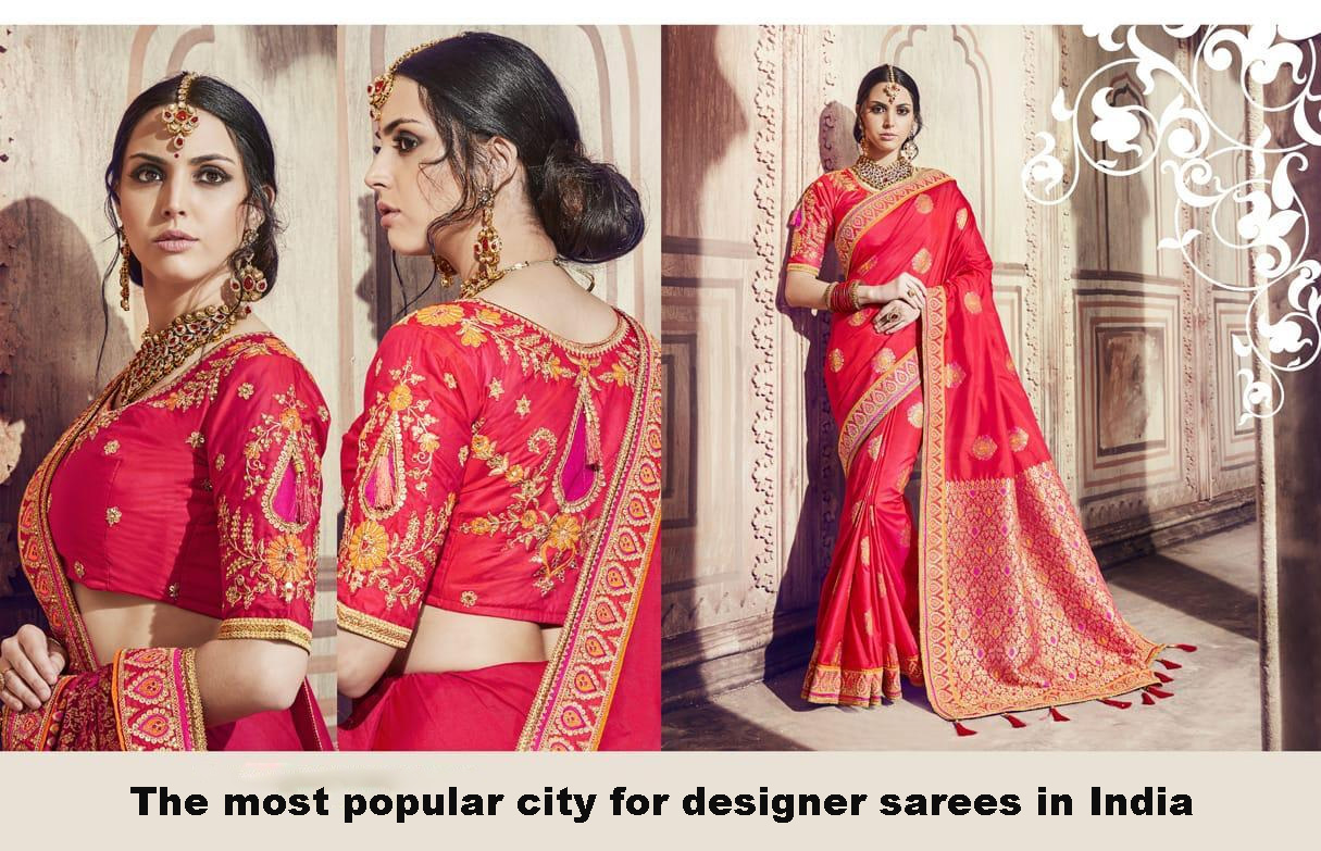 04ca8c1e8e Which is the most popular city for designer sarees in India ...